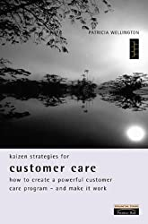 Kaizen Strategies for Customer Care: How to Create a Powerful Customer Care Program and Make it Work (Financial Times Series)