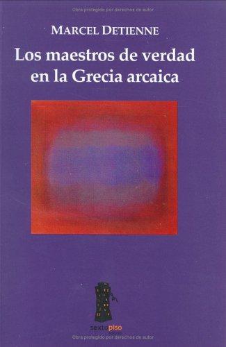 Maestros de verdad en la Grecia Arcaica/Teachers of truth in the Archaic Greece por Marcel Detienne