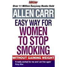 Allen Carr's Easy Way for Women to Stop Smoking by Allen Carr (2009-08-31)