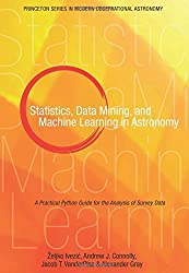 Statistics, Data Mining, and Machine Learning in Astronomy: A Practical Python Guide for the Analysis of Survey Data (Princeton Series in Modern Observational Astronomy) by ?de?ed??ede??d???e?ed???de??d???eljko Ivezi?de?ed??ede??d???e?ed???de??d???2014-01-12)