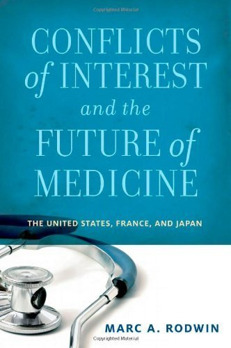 Conflicts of Interest and the Future of Medicine: The United States, France, and Japan by Marc A. Rodwin (2011-02-16)