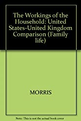 The Workings of the Household: A Us-Uk Comparison: United States-United Kingdom Comparison (Family Life Series)