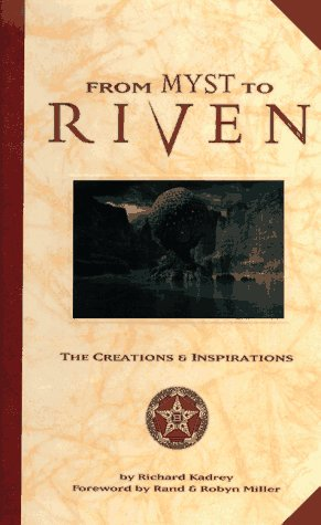 From Myst to Riven: the Creations and Inspirations par Richard Kadrey