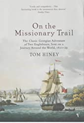 On The Missionary Trail: The Classic Georgian Adventure of Two Englishmen, Sent on a Journey Around the World, 1821-29