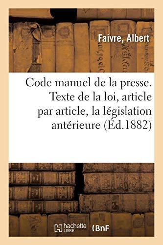 Code manuel de la presse. Texte de la nouvelle loi, article par article, la législation antérieure: 3e édition par Albert Faivre