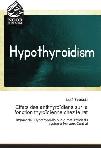 Effets des antithyroïdiens sur la fonction thyroïdienne chez le rat: Impact de l'Hypothyroïdie sur la maturation du systeme Nerveux Central par Lotfi Soussia