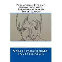 Paranormal Tips and Knowledge with Paranormal Naked Investigator