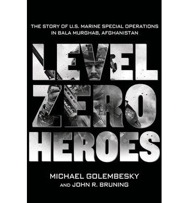 [( Level Zero Heroes: The Story of U.S. Marine Special Operations in Bala Murghab, Afghanistan - Street Smart By Golembesky, Michael ( Author ) Hardcover Sep - 2014)] Hardcover