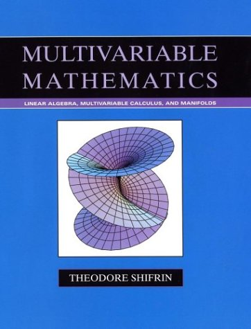 Multivariable Mathematics: Linear Algebra, Multivariable Calculus, and Manifolds
