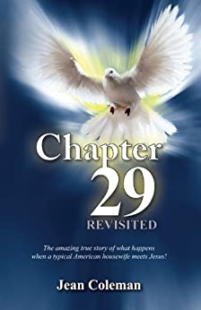 Chapter 29 Revisited: The amazing true story of what happens when a typical American housewife meets Jesus! by [Coleman, Jean]