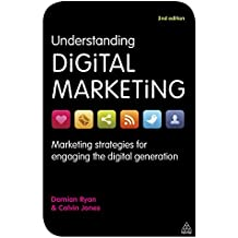 Understanding Digital Marketing: Marketing Strategies For Engaging The Digital Generation: Volume 1