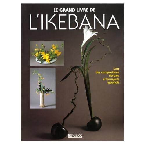 Le grand livre de l'Ikebana : L'art des compositions florales et bouquets japonais