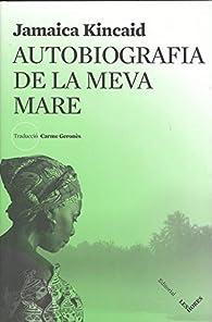 Autobiografía de la Meva Mare par Jamaica Kincaid