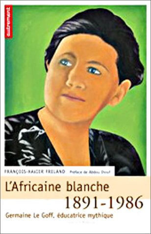 L'Africaine blanche, 1891-1986, Germaine Le Goff