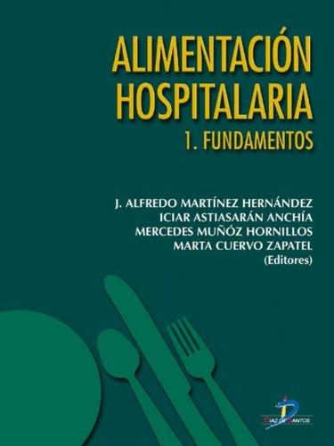 Alimentación hospitalaria. Tomo 1. Fundamentos por J. Alfredo Martínez Hernández