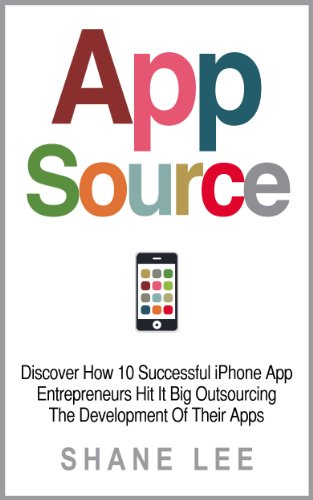 AppSource: Discover How 10 Successful iPhone App Entrepreneurs Hit It Big Outsourcing The Development Of Their Apps (English Edition)