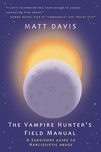 The Vampire Hunter's Field Manual: A Survivors Guide to Narcissistic Abuse (English Edition)