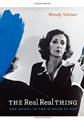 The Real Real Thing: The Model in the Mirror of Art by Wendy Steiner (2010-10-19)
