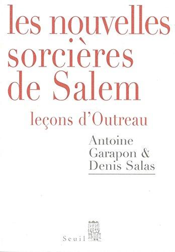 Les nouvelles sorcières de Salem : Leçons d'Outreau par Antoine Garapon, Denis Salas