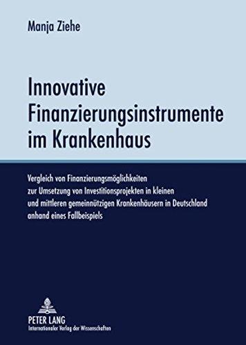 Innovative Finanzierungsinstrumente im Krankenhaus: Vergleich von Finanzierungsmöglichkeiten zur Umsetzung von Investitionsprojekten in kleinen und ... Finanzierungslösungen eine echte Alte