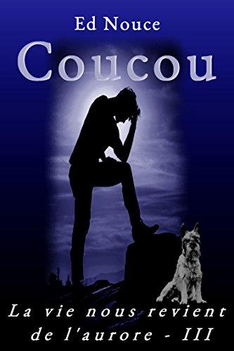 Coucou (La vie nous revient de l'aurore t. 3) par Ed Nouce