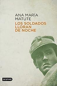 Los soldados lloran de noche par  Ana María Matute