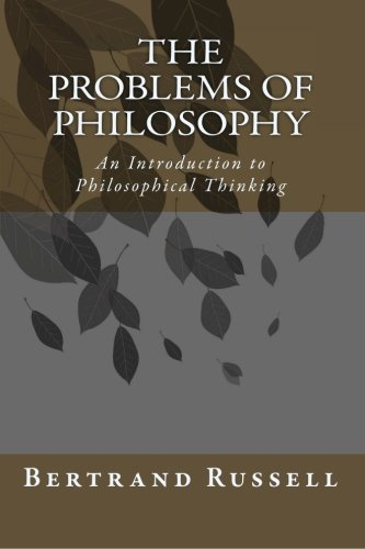 The Problems of Philosophy: An Introduction to Philosophical Thinking por Bertrand Russell