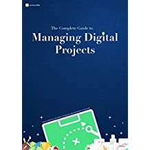 The Complete Guide to Managing Digital Projects (English Edition)