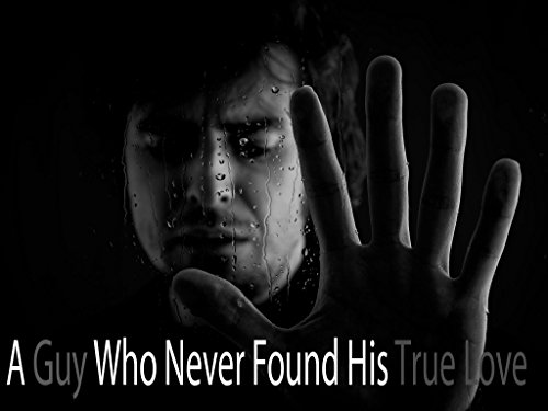 a-guy-who-never-found-his-true-love-english-edition