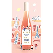 Rosé All Day: The Essential Guide to Your New Favorite Wine (English Edition)