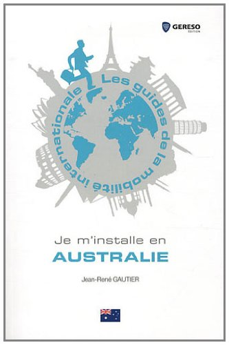 Je m'installe en Australie par Jean-René Gautier