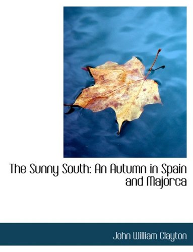 The Sunny South: An Autumn in Spain and Majorca: An Autumn in Spain and Majorca (Large Print Edition)