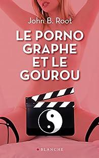 Le pornographe et le gourou par John B. Root
