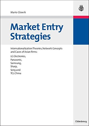 market-entry-strategies-internationalization-theories-network-concepts-and-cases-of-asian-firms-lg-e
