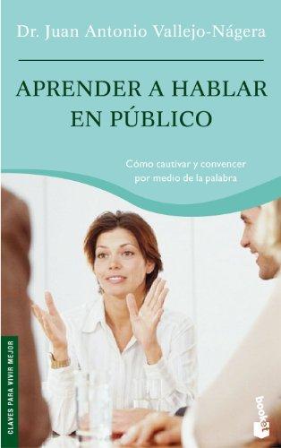 Aprender a hablar en público (Vivir Mejor) por Juan Antonio Vallejo-Nágera