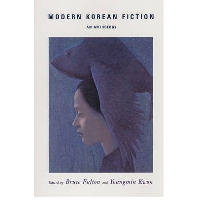 By Bruce Fulton ; Youngmin Kwon ( Author ) [ Modern Korean Fiction: An Anthology By Sep-2005 Paperback
