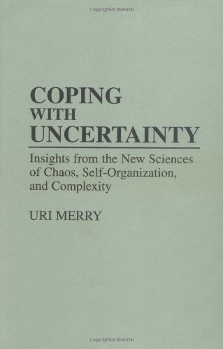 Coping with Uncertainty: Insights from the New Sciences of Chaos, Self-organization and Complexity by Uri Merry (1995-03-30)