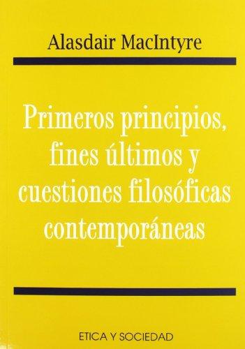 Portada del libro Primeros principios, fines últimos y cuestiones filosóficas contemporáneas (Etica y sociedad)