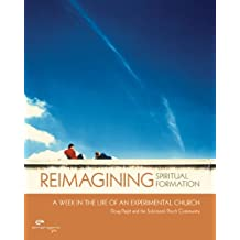 Reimagining Spiritual Formation: A Week in the Life of an Experimental Church (Emergent Ys)