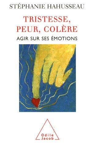 Tristesse, peur, colère : Agir sur ses émotions