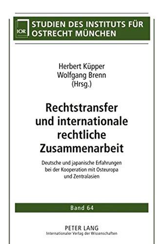 nternationale rechtliche Zusammenarbeit: Deutsche und japanische Erfahrungen bei der Kooperation mit Osteuropa und Zentralasien ... des Instituts für Ostrecht München, Band 64) ()