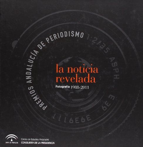 Descargar Libro La noticia revelada: Premios Andalucía de Periodismo. Fotografía 1988-2011 de Coral Márquez Gamero