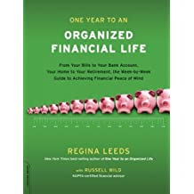 One Year to an Organized Financial Life: From Your Bills to Your Bank Account, Your Home to Your Retirement, the Week-by-Week Guide to Achieving Financial Peace of Mind by Regina Leeds (2009-12-10)