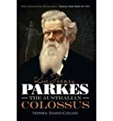 [{ Sir Henry Parkes: The Australian Colossus (New) By Dando-Collins, Stephen ( Author ) Feb - 01- 2014 ( Hardcover ) } ]