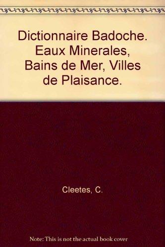 Dictionnaire Badoche. Eaux Minerales, Bains de Mer, Villes de Plaisance.