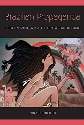 Brazilian Propaganda: Legitimizing an Authoritarian Regime