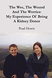 The Wee, the Wound and the Worries: My Experience of Being a Kidney Donor