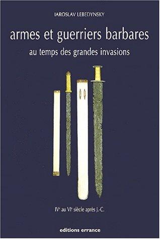 Armes et guerriers barbares au temps des grandes invasions (IVème au VIème siècle après J. : -C.)