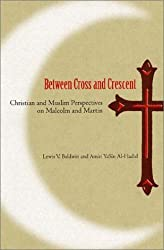 Between Cross and Crescent: Christian and Muslim Perspectives on Malcolm and Martin (History of African American Religions)