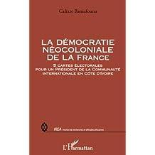 La démocratie néocoloniale de la France: 5 cartes électorales pour un Président de la Communauté internationale en Côte d'Ivoire